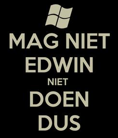 Poster: MAG NIET EDWIN NIET  DOEN DUS