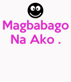 Poster: Magbabago Na Ako .