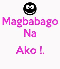 Poster: Magbabago Na  Ako !.