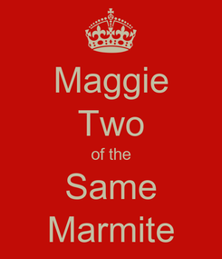 Poster: Maggie Two of the Same Marmite