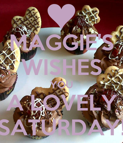 Poster: MAGGIE'S WISHES YOU A LOVELY SATURDAY!