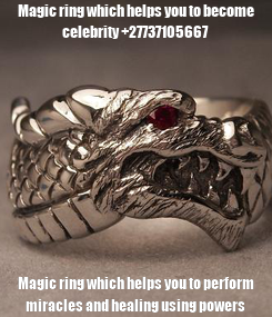 Poster: Magic ring which helps you to become celebrity +27737105667 Magic ring which helps you to perform miracles and healing using powers