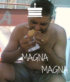 Poster:    MAGNA          MAGNA