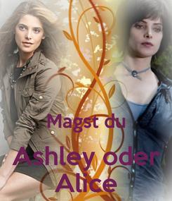 Poster:   Magst du Ashley oder Alice