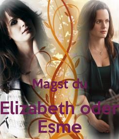 Poster:   Magst du Elizabeth oder Esme