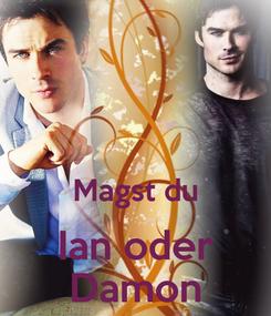 Poster:   Magst du Ian oder Damon