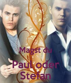 Poster:   Magst du Paul oder Stefan