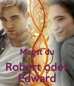 Poster:   Magst du Robert oder Edward