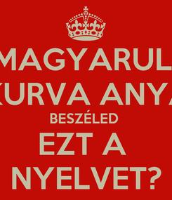 Poster: MAGYARUL  A KURVA ANYÁD! BESZÉLED  EZT A  NYELVET?