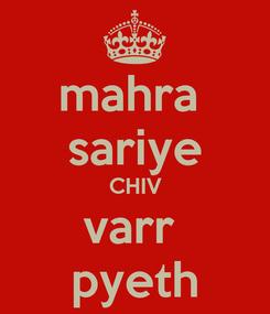 Poster: mahra  sariye CHIV varr  pyeth