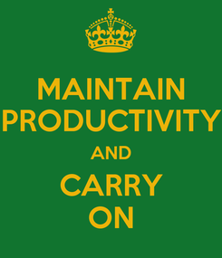 Poster: MAINTAIN PRODUCTIVITY AND CARRY ON