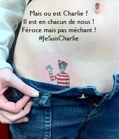 Poster:        Mais ou est Charlie ?        Il est en chacun de nous !