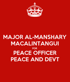 Poster: MAJOR AL-MANSHARY MACALINTANGUI FOR PEACE OFFICER PEACE AND DEVT
