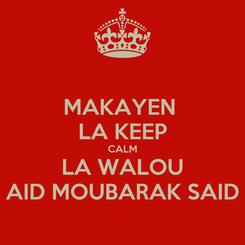 Poster: MAKAYEN  LA KEEP CALM LA WALOU AID MOUBARAK SAID