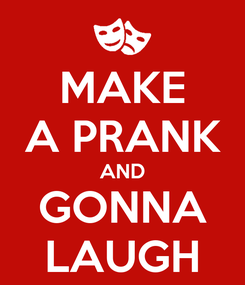 Poster: MAKE A PRANK AND GONNA LAUGH