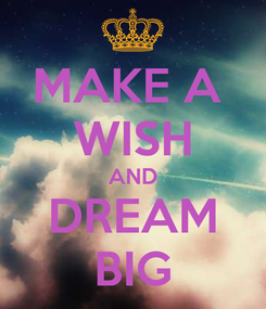Poster: MAKE A  WISH AND DREAM BIG
