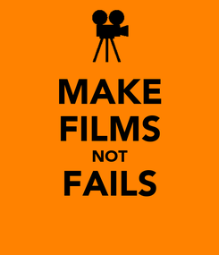 Poster: MAKE FILMS NOT FAILS