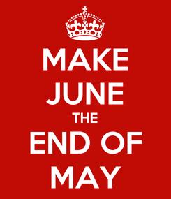 Poster: MAKE JUNE THE END OF MAY