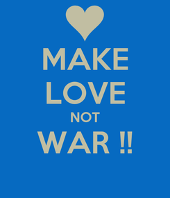 Poster: MAKE LOVE NOT WAR !!