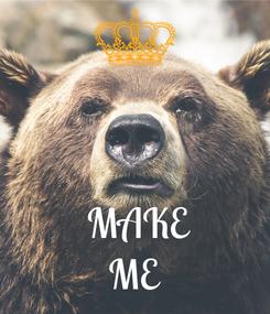 Poster:       MAKE ME