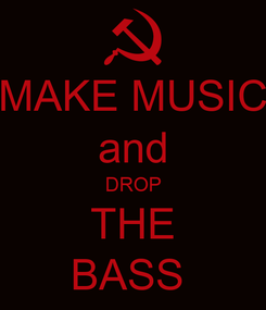 Poster: MAKE MUSIC and DROP THE BASS