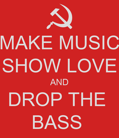 Poster: MAKE MUSIC SHOW LOVE AND DROP THE  BASS