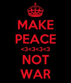Poster: MAKE PEACE <3<3<3<3 NOT WAR