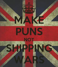 Poster: MAKE PUNS NOT SHIPPING WARS