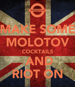 Poster: MAKE SOME MOLOTOV COCKTAILS  AND RIOT ON