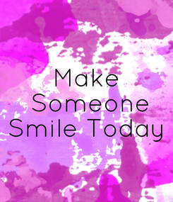 Poster: Make  Someone Smile Today