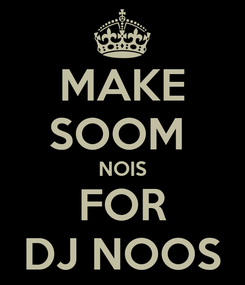 Poster: MAKE SOOM  NOIS FOR DJ NOOS