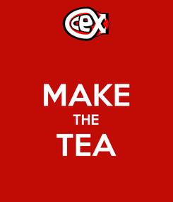Poster:  MAKE THE TEA