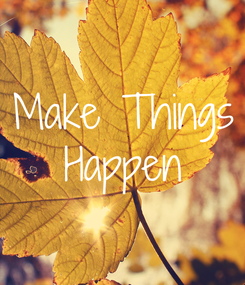 Poster: Make Things Happen