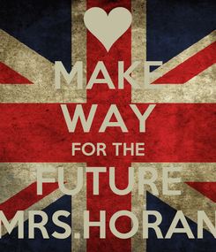 Poster: MAKE WAY FOR THE FUTURE MRS.HORAN