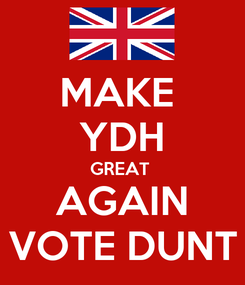Poster: MAKE  YDH GREAT  AGAIN VOTE DUNT
