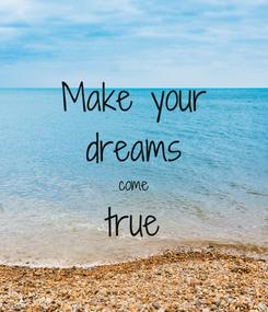 Poster: Make your dreams come true