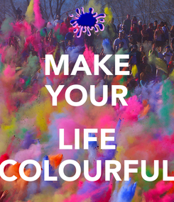 Poster: MAKE YOUR  LIFE COLOURFUL