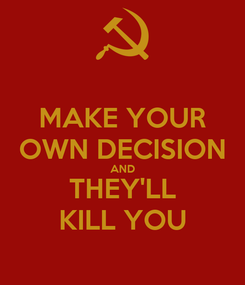 Poster: MAKE YOUR OWN DECISION AND THEY'LL KILL YOU