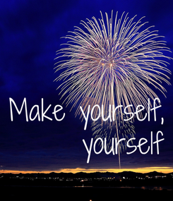 Poster: Make yourself,  yourself