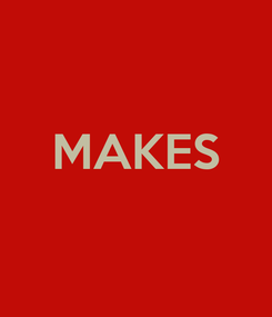 Poster:  MAKES