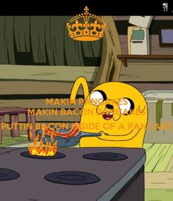 Poster: MAKIN PANCAKES MAKIN BACON PANCAKES  PUTTIN BACON INSIDE OF A PANCAKE