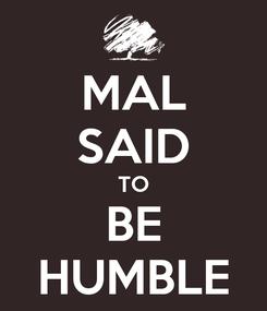 Poster: MAL SAID TO BE HUMBLE