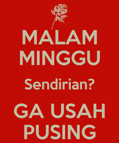 Poster: MALAM MINGGU Sendirian? GA USAH PUSING
