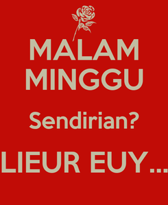 Poster: MALAM MINGGU Sendirian? LIEUR EUY...