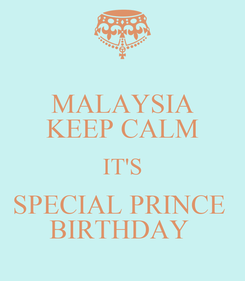 Poster: MALAYSIA KEEP CALM IT'S SPECIAL PRINCE  BIRTHDAY