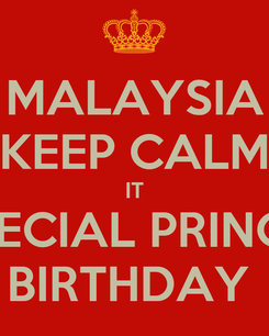Poster: MALAYSIA KEEP CALM IT SPECIAL PRINCE  BIRTHDAY