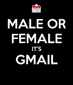 Poster: MALE OR FEMALE IT'S GMAIL