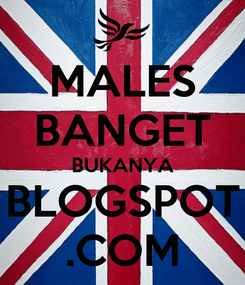 Poster: MALES BANGET BUKANYA BLOGSPOT .COM
