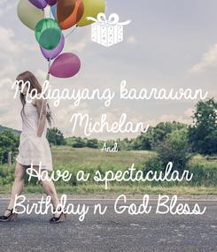Poster: Maligayang kaarawan Michelan And Have a spectacular Birthday n God Bless