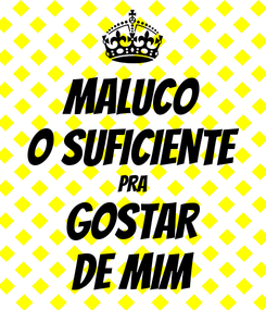 Poster: MALUCO O SUFICIENTE PRA GOSTAR DE MIM